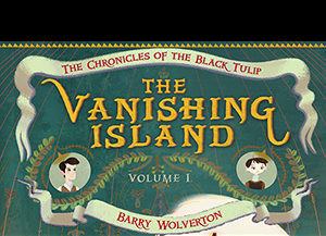 The Vanishing Island: Volume I of The Chronicles of the Black Tulip Feature Image